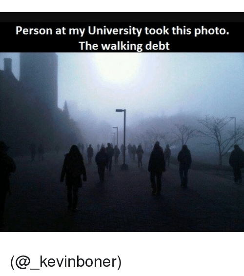 Funny, Meme, and Personal: Person at my University took this photo.  The walking debt (@_kevinboner)