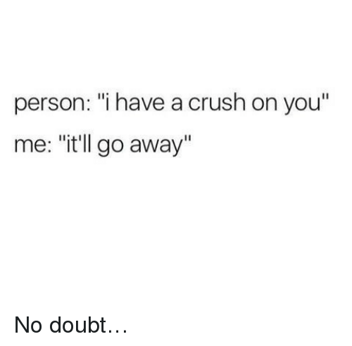 "Crush, Doubt, and No Doubt: person: ""i have a crush on you""  me: ""itll go away"" No doubt…"