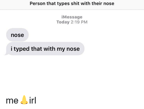 Person That Types Shit With Their Nose iMessage Today 219 PM