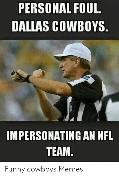 Dallas Cowboys, Funny, and Memes: PERSONAL FOUL.  DALLAS COWBOYS  IMPERSONATING AN NFL  TEAM. Funny cowboys Memes