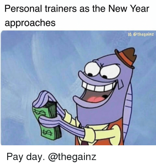 Gym, New Year's, and Personal: Personal trainers as the New Year  approaches  IG. @thegainz Pay day. @thegainz