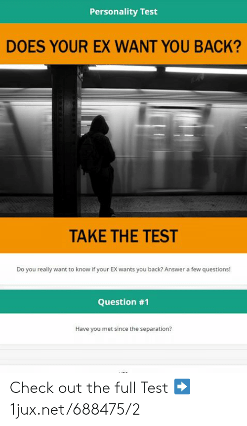 Personality Test DOES YOUR EX WANT YOU BACK? TAKE THE TEST