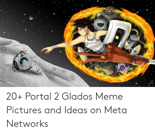 Perture 20 Portal 2 Glados Meme Pictures And Ideas On Meta