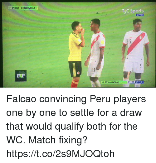 Soccer, Sports, and Colombia: PERU COLOMBIA  TyC Sports  VIVO  vivo  PasoAPaso  01:26  ST 16 Falcao convincing Peru players one by one to settle for a draw that would qualify both for the WC.  Match fixing? https://t.co/2s9MJOQtoh