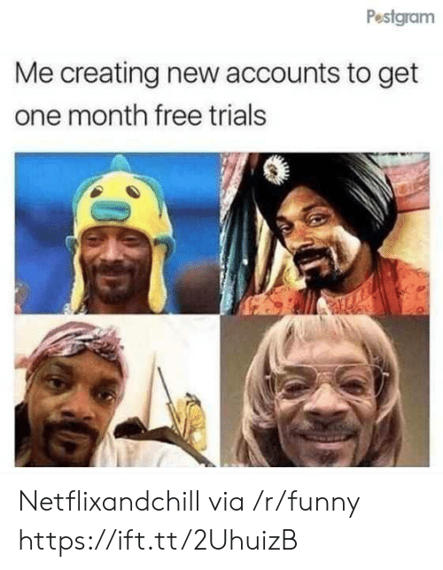 Funny, Free, and One: Pestgram  Me creating new accounts to get  one month free trials Netflixandchill via /r/funny https://ift.tt/2UhuizB