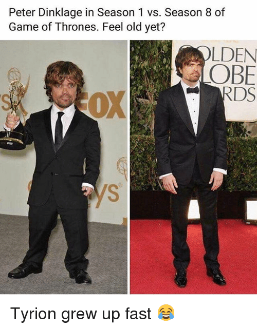 Game of Thrones, Game, and Peter Dinklage: Peter Dinklage in Season 1 vs. Season 8 of  Game of Thrones. Feel old yet?  OLDEN  OBE Tyrion grew up fast 😂