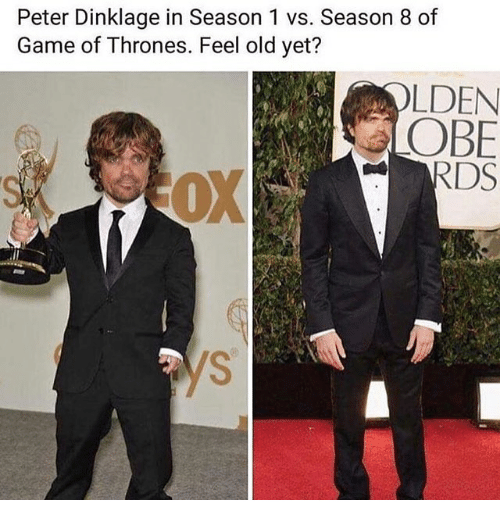 Funny, Game of Thrones, and Game: Peter Dinklage in Season 1 vs. Season 8 of  Game of Thrones. Feel old yet?  LDEN  OBE