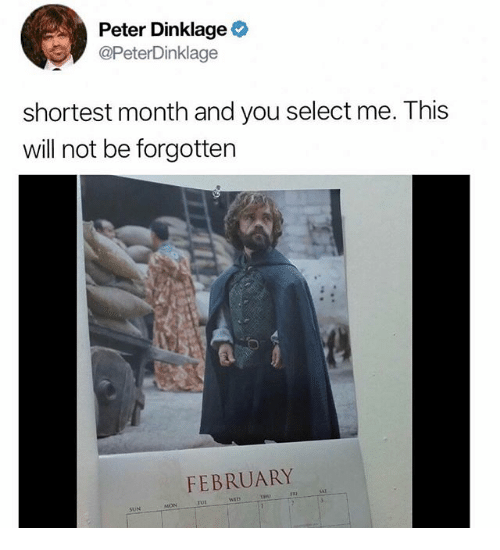 Peter Dinklage, Dank Memes, and Sun: Peter Dinklage  @PeterDinklage  shortest month and you select me. This  will not be forgotter  FEBRUARY  TUI  SUN