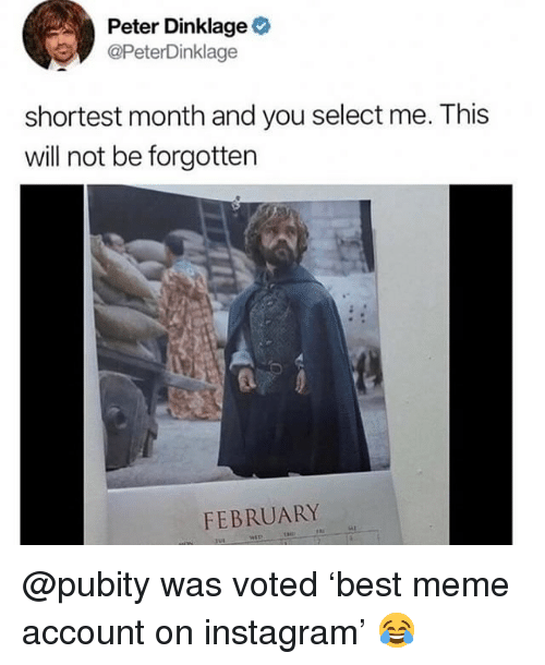 Funny, Instagram, and Meme: Peter Dinklage  @PeterDinklage  shortest month and you select me. This  will not be forgotten  FEBRUARY @pubity was voted 'best meme account on instagram' 😂