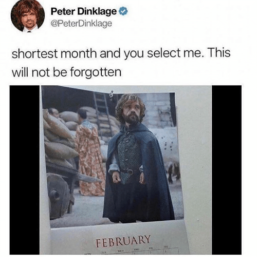 Dank, Peter Dinklage, and 🤖: Peter Dinklage  @PeterDinklage  shortest month and you select me. This  will not be forgottern  FEBRUARY  sai