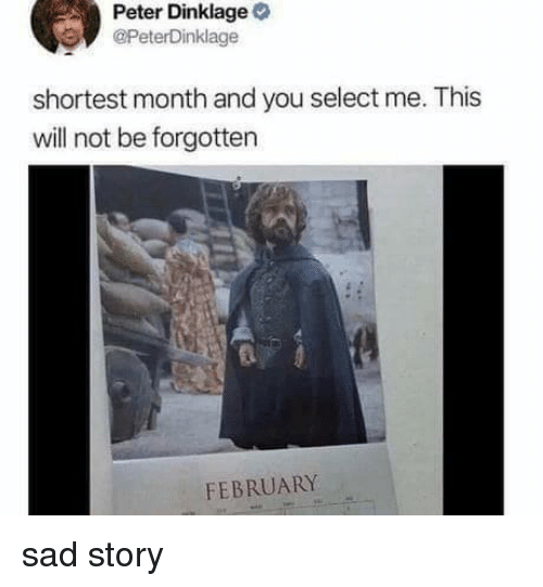 Peter Dinklage, Sad, and Will: Peter Dinklage  @PeterDinklage  shortest month and you select me. This  will not be forgotten  FEBRUARY sad story