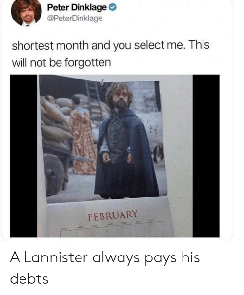 Peter Dinklage, Tls, and Will: Peter Dinklage  @PeterDinklage  shortest month and you select me. This  will not be forgotten  FEBRUARY  TLs A Lannister always pays his debts