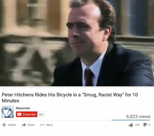 """Bicycle, Racist, and Dank Memes: Peter Hitchens Rides His Bicycle in a """"Smug, Racist Way"""" for 10  Minutes  Newsman  a Subscribe  201  6,823 views  Add to  a Share More  I 169"""