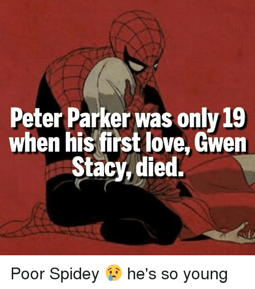 Memes, 🤖, and Peter Parker: Peter Parker was only 19  when his first love, Gwen  Stacy died. Poor Spidey 😢 he's so young