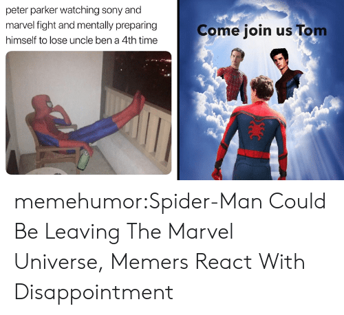 Sony, Spider, and SpiderMan: peter parker watching sony and  marvel fight and mentally preparing  Come join us Tom  himself to lose uncle ben a 4th time memehumor:Spider-Man Could Be Leaving The Marvel Universe, Memers React With Disappointment