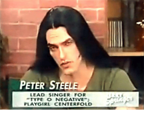 Dank Memes, Steel, and Peter Steele: PETER STEELE  LEAD SINGER FOR  TYPE O NEGATIVE  PLAYGIRL CENTER FOLD