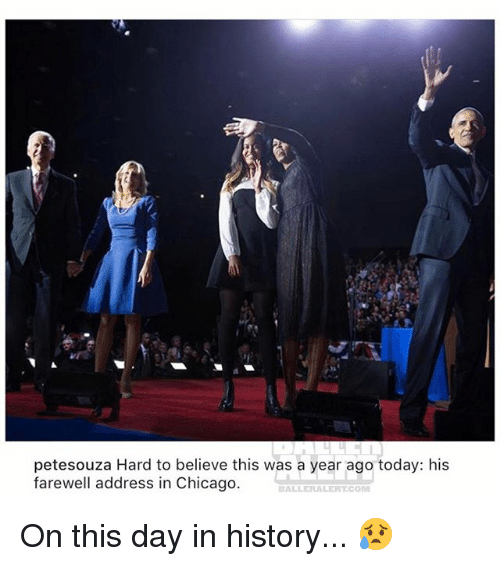 Chicago, Memes, and History: petesouza Hard to believe this was a year ago today: his  farewell address in Chicago  BALL〖RALERT.COM On this day in history... 😥