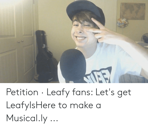 Petition · Leafy Fans Let's Get LeafyIsHere to Make a