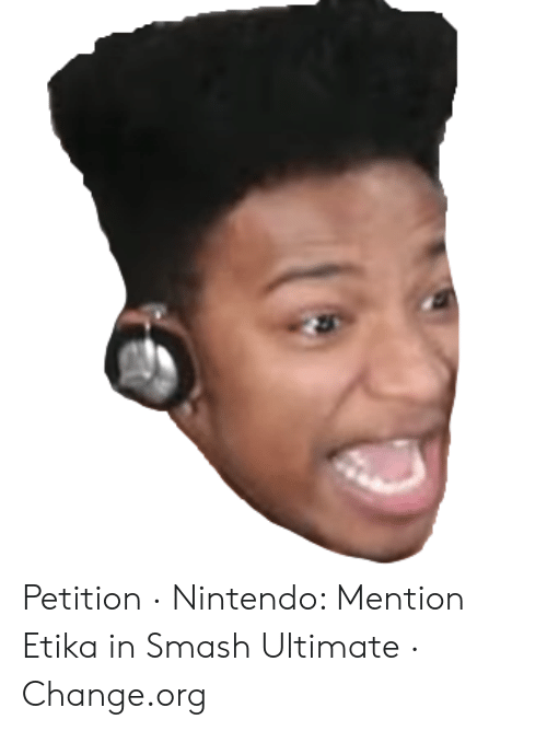 Petition Nintendo Mention Etika In Smash Ultimate Changeorg