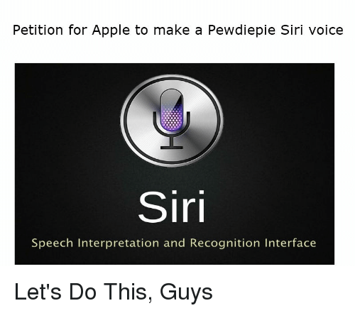 Petition for Apple to Make a Pewdiepie Siri Voice Siri Speech