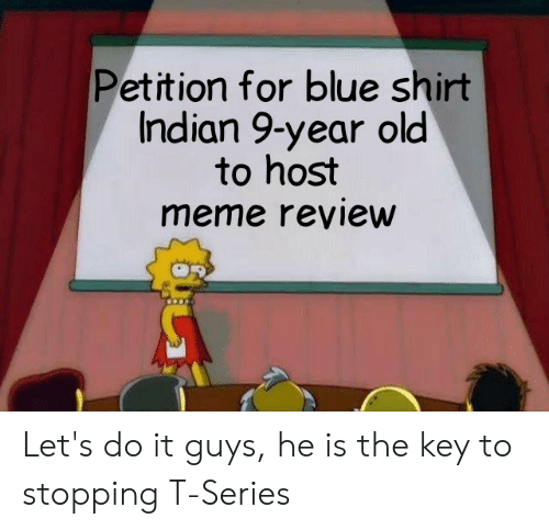 Meme, Blue, and Indian: Petition for blue shirt  Indian 9-year old  to host  meme review Let's do it guys, he is the key to stopping T-Series