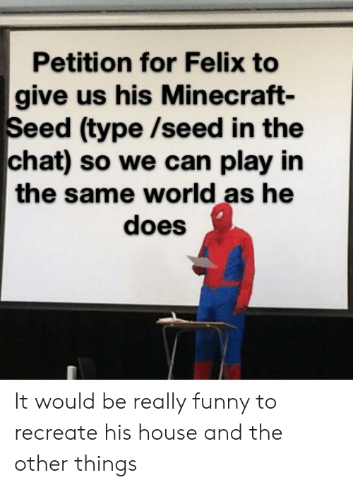 Petition for Felix to Give Us His Minecraft- Seed Type Seed