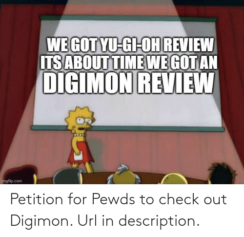 Digimon, Url, and Check: Petition for Pewds to check out Digimon. Url in description.