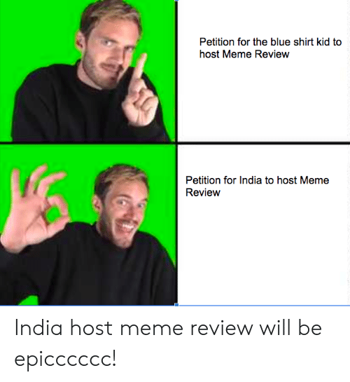 Meme, Blue, and India: Petition for the blue shirt kid to  host Meme Review  Petition for India to host Meme  Review India host meme review will be epicccccc!