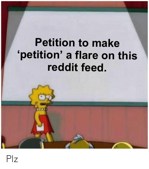 Petition to Make 'Petition' a Flare on This Reddit Feed Plz