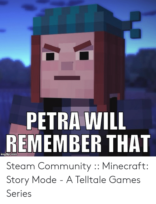 Petra Will Remember That Imgfipcom Steam Community Minecraft Story
