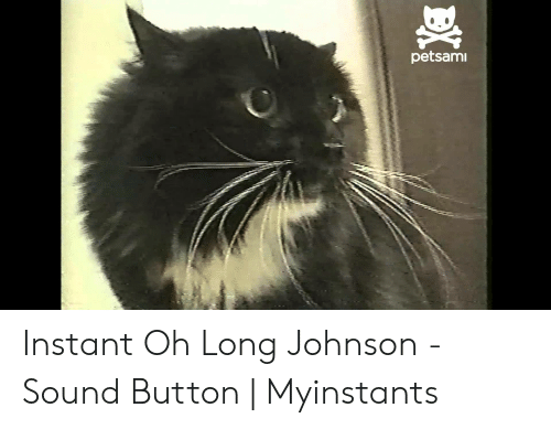 Petsamı Instant Oh Long Johnson - Sound Button | Myinstants