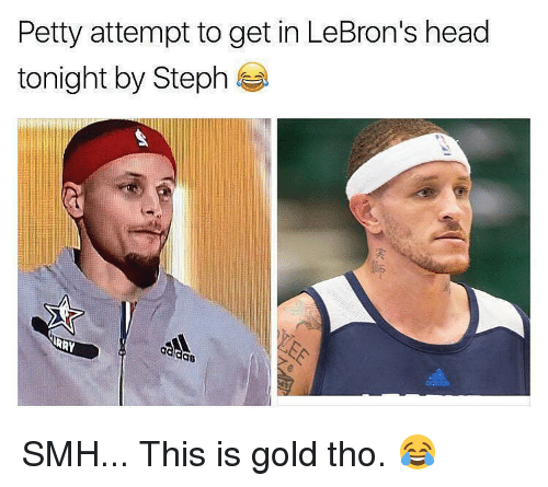 Memes, Lebron, and 🤖: Petty attempt to get in LeBron's head  tonight by Steph  RY SMH... This is gold tho. 😂
