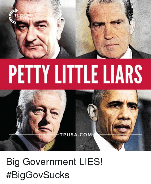 Memes, Petty, and Government: PETTY LITTLE LIARS  TPUSA.COMM Big Government LIES! #BigGovSucks