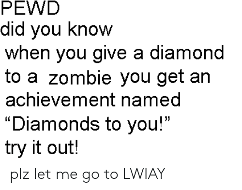 PEWD Did You Know When You Give a Diamond to a Zombie You Get an