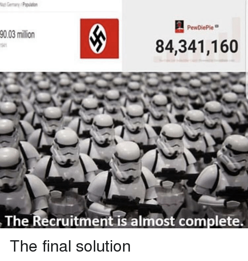 Final, Pewdiepie, and Final Solution: PewDiePie  0.03 million  84,341,160  The Recruitment is almost complete.