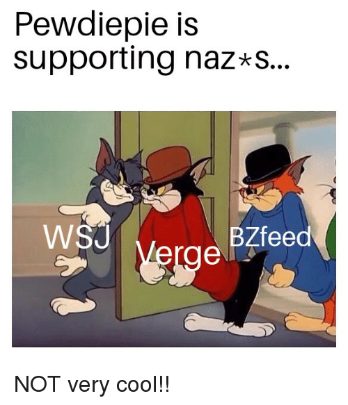 Cool, Pewdiepie, and  Wsu: Pewdiepie is  supporting naz*s.  WSU  BZfeed  erge