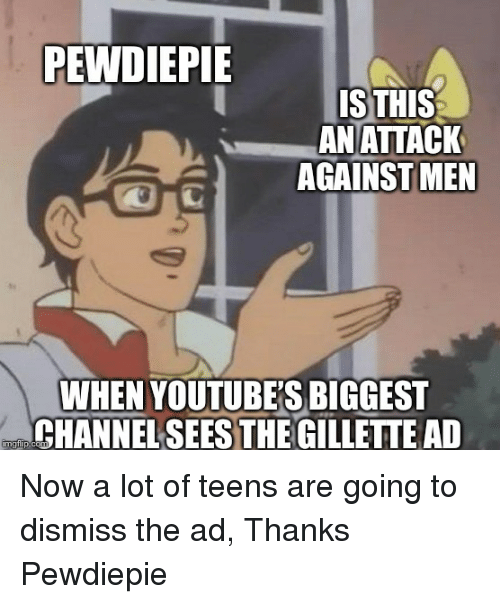 PEWDIEPIE IS THIS ANATTACK AGAINST MEN WHEN YOUTUBE'S