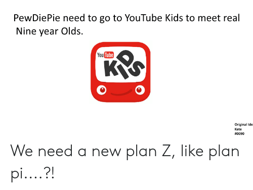 PewDiePie Need to Go to YouTube Kids to Meet Real Nine Year