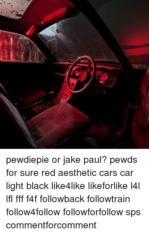 pewdiepie or jake paul pewds for sure red aesthetic cars car light