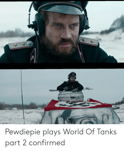 World, World of Tanks, and Tanks: Pewdiepie plays World Of Tanks part 2 confirmed