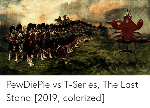 The Last Stand, Last Stand, and Series: PewDiePie vs T-Series, The Last Stand [2019, colorized]