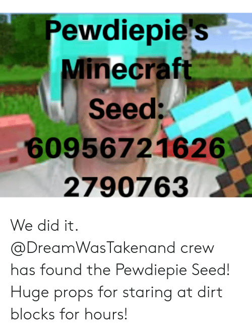 Pewdiepie S Minecraft Seed 60956721626 2790763 We Did It Crew Has Found The Pewdiepie Seed Huge Props For Staring At Dirt Blocks For Hours Minecraft Meme On Me Me