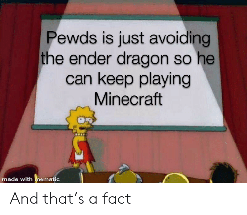 Pewds Is Just Avoiding the Ender Dragon So He Can Keep