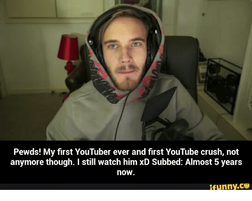 Pewds! My First YouTuber Ever and First YouTube Crush Not