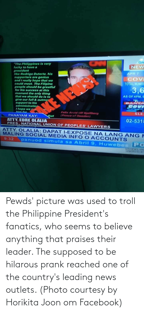 Facebook, News, and Prank: Pewds' picture was used to troll the Philippine President's fanatics, who seems to believe anything that praises their leader. The supposed to be hilarous prank reached one of the country's leading news outlets. (Photo courtesy by Horikita Joon om Facebook)
