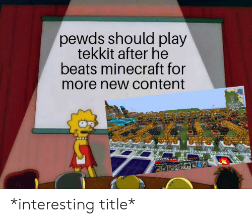 Pewds Should Play Tekkit After He Beats Minecraft for More