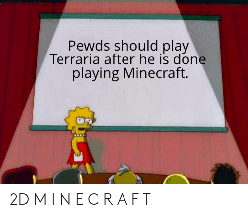 Pewds Should Play Terraria After He Is Done Playing Minecraft 2D
