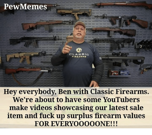 PewMemes CLAS 9ic FIREARMS Hey Everybody Ben With Classic Firearms
