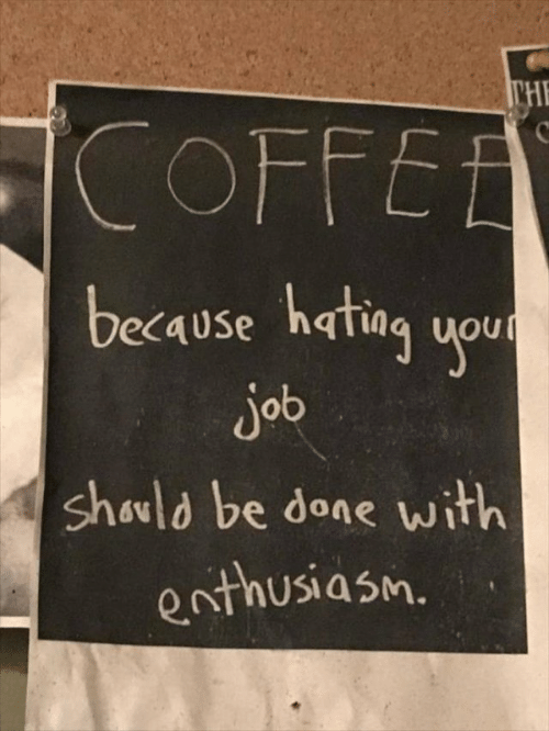 Coffee, Enthusiasm, and Job: PH  COFFEE  because hating uout  job  should be done with  enthusiasm.