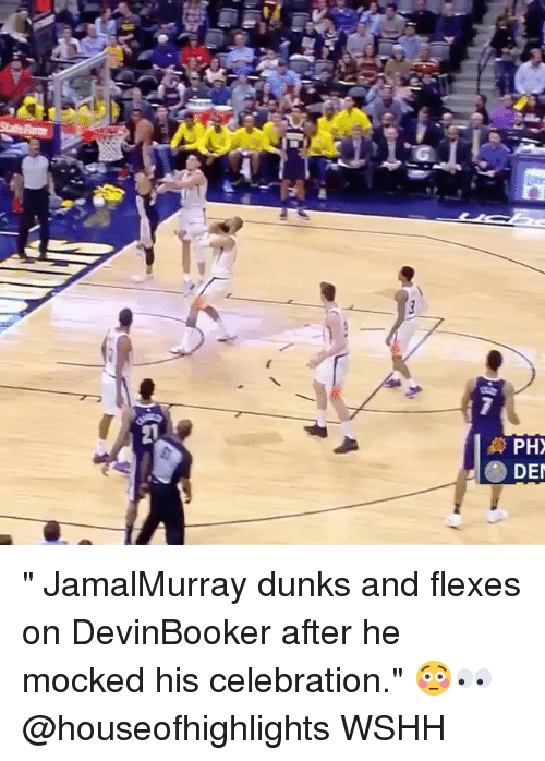 "Memes, Wshh, and 🤖: PH  DE "" JamalMurray dunks and flexes on DevinBooker after he mocked his celebration."" 😳👀 @houseofhighlights WSHH"